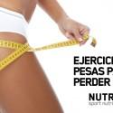 El entrenamiento con pesas para la pérdida de grasa